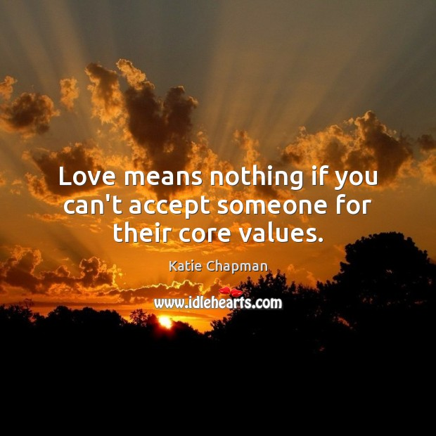Love means nothing if you can't accept someone for their core values. Image