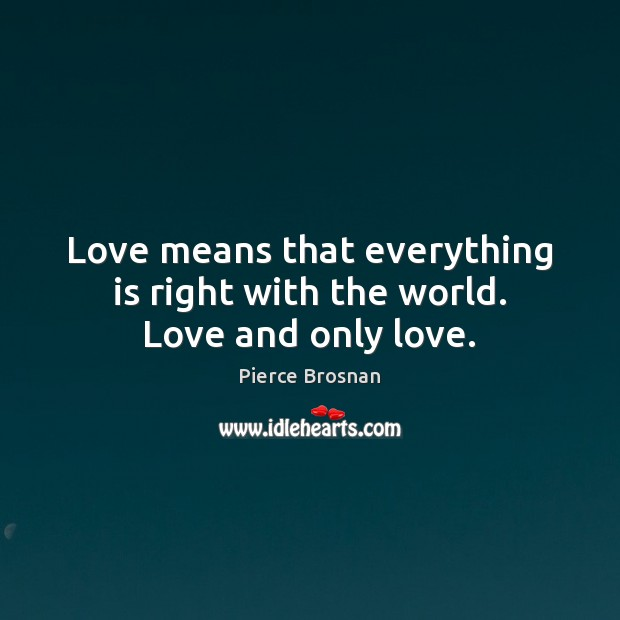 Image, Love means that everything is right with the world. Love and only love.