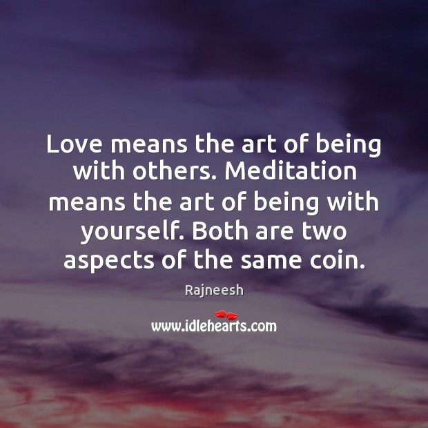 Love means the art of being with others. Meditation means the art Image