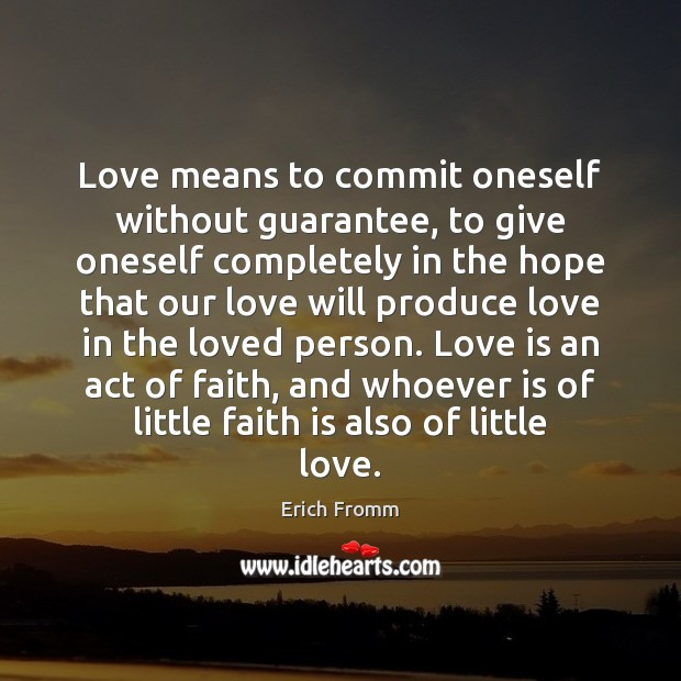 Image, Love means to commit oneself without guarantee, to give oneself completely in