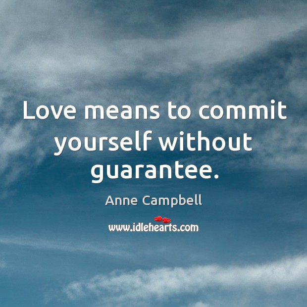 Image, Love means to commit yourself without guarantee.