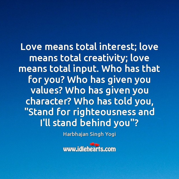 Love means total interest; love means total creativity; love means total input. Harbhajan Singh Yogi Picture Quote