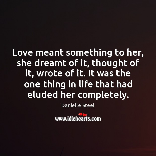 Love meant something to her, she dreamt of it, thought of it, Danielle Steel Picture Quote