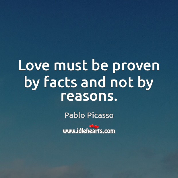 Image, Love must be proven by facts and not by reasons.