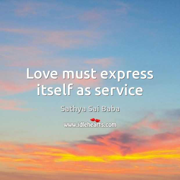 Love must express itself as service Sathya Sai Baba Picture Quote