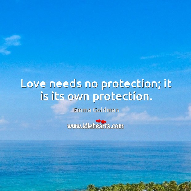Love needs no protection; it is its own protection. Image