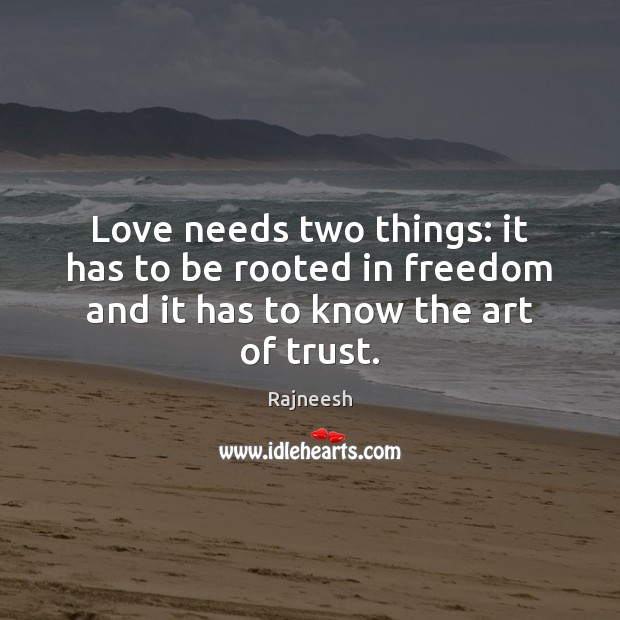 Image, Love needs two things: it has to be rooted in freedom and it has to know the art of trust.