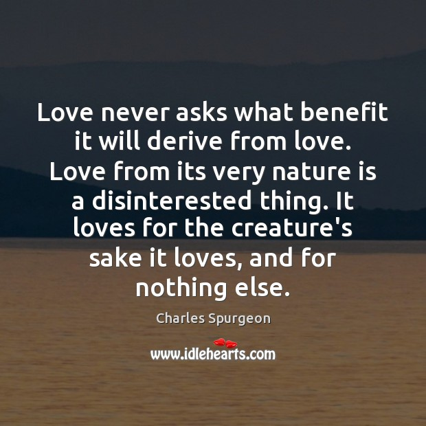 Love never asks what benefit it will derive from love. Love from Image