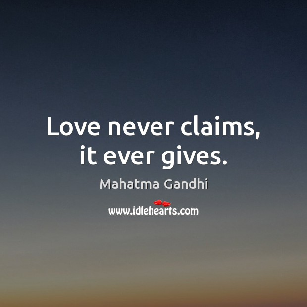 Love never claims, it ever gives. Image