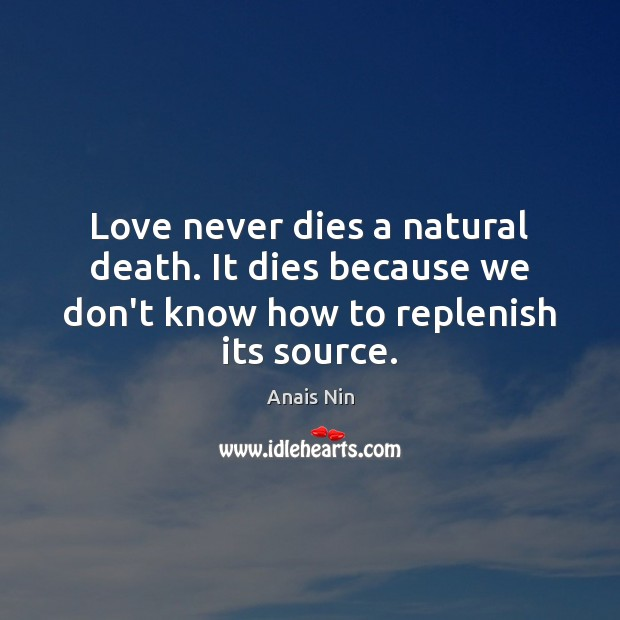 Love never dies a natural death. It dies because we don't know Anais Nin Picture Quote
