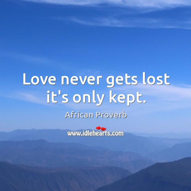 Image, Love never gets lost it's only kept.