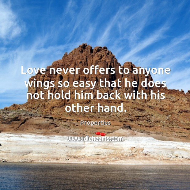 Love never offers to anyone wings so easy that he does not hold him back with his other hand. Image