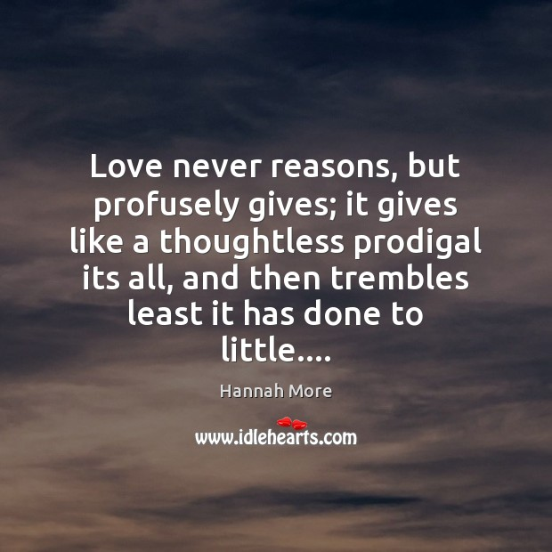 Love never reasons, but profusely gives; it gives like a thoughtless prodigal Image