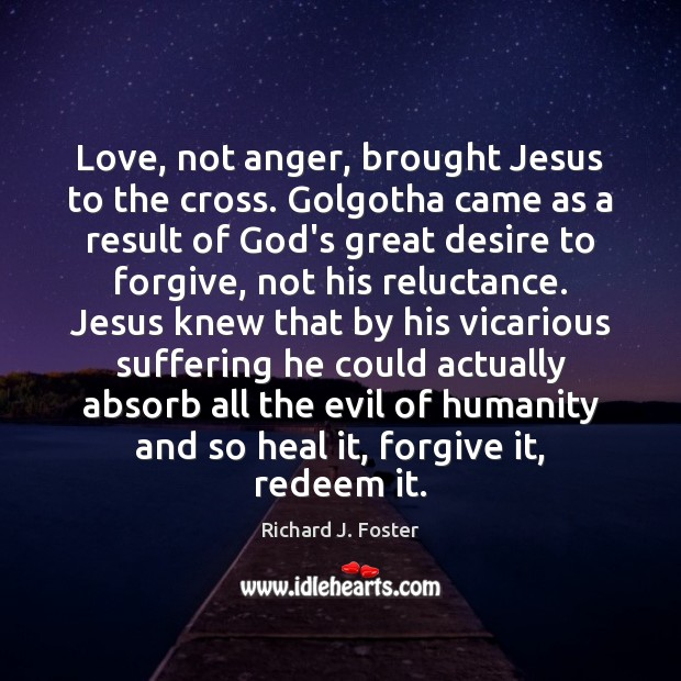 Love, not anger, brought Jesus to the cross. Golgotha came as a Image