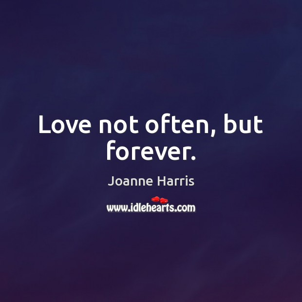 Love not often, but forever. Joanne Harris Picture Quote
