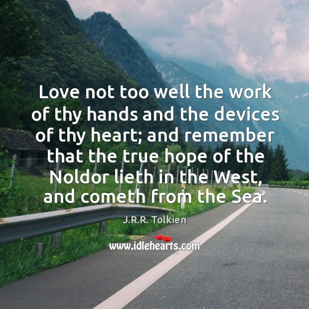 Love not too well the work of thy hands and the devices Image