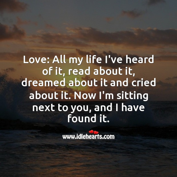 Love: Now I'm sitting next to you, and I have found it. Falling in Love Quotes Image