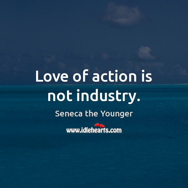 Love of action is not industry. Image