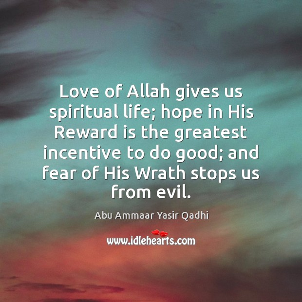 Image, Love of Allah gives us spiritual life; hope in His Reward is