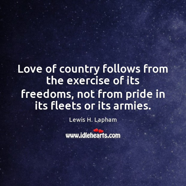 Image, Love of country follows from the exercise of its freedoms, not from