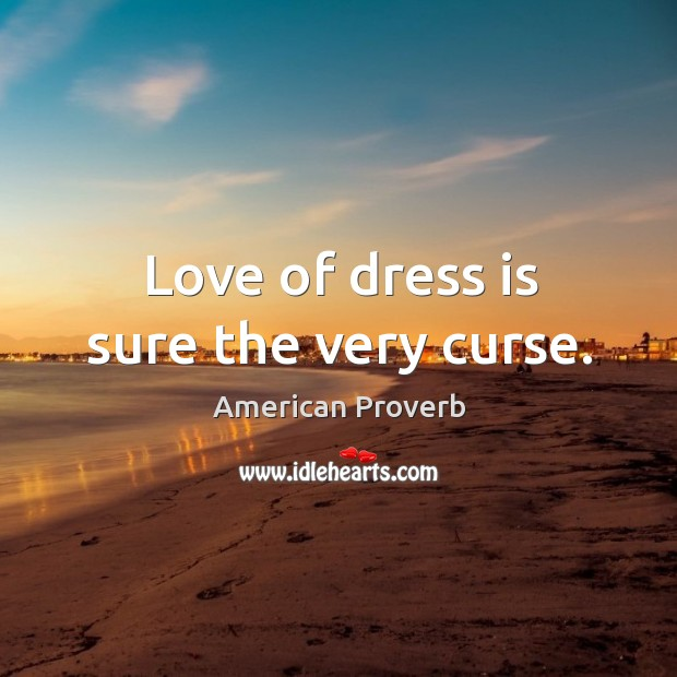 Image, Love of dress is sure the very curse.