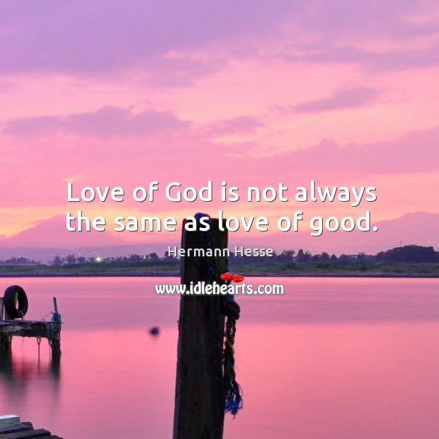 Image, Love of God is not always the same as love of good.