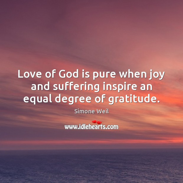 Image, Love of God is pure when joy and suffering inspire an equal degree of gratitude.