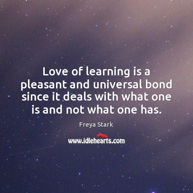 Love of learning is a pleasant and universal bond since it deals Learning Quotes Image