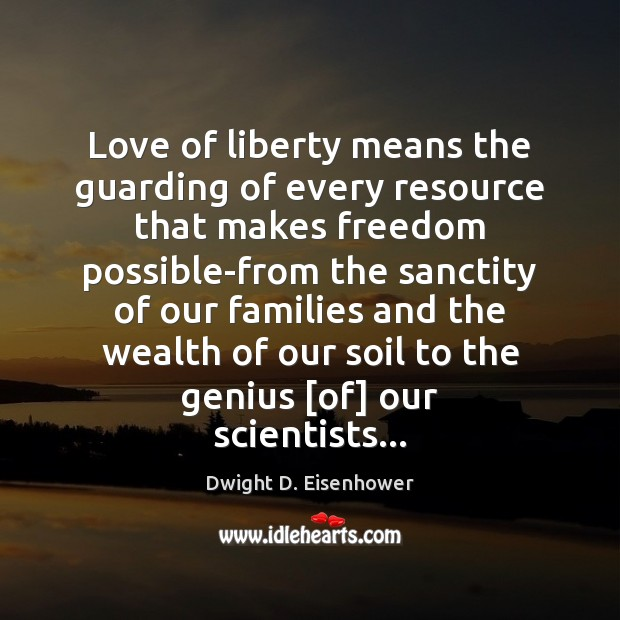 Love of liberty means the guarding of every resource that makes freedom Image