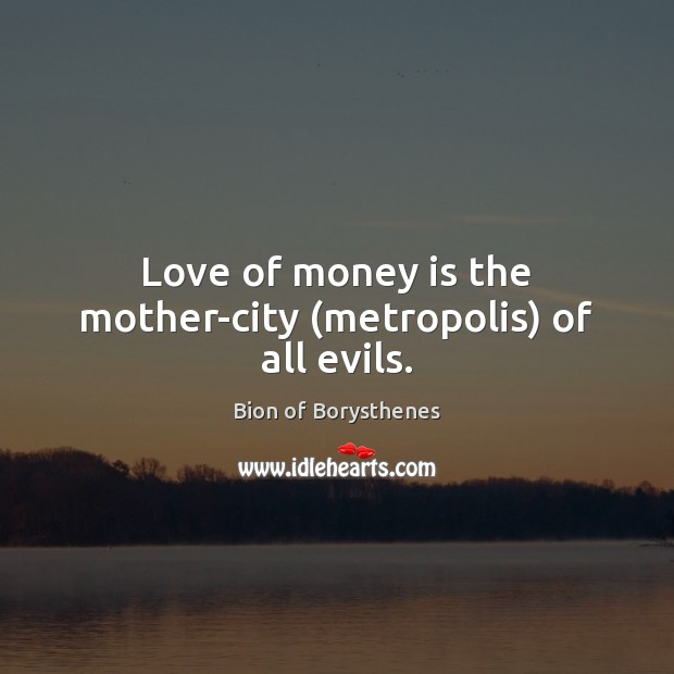 Image, Love of money is the mother-city (metropolis) of all evils.