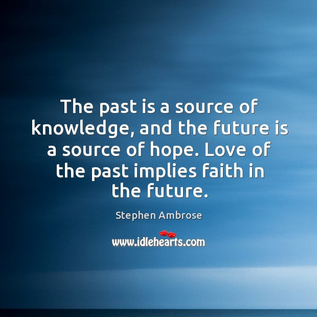 Love of the past implies faith in the future. Past Quotes Image