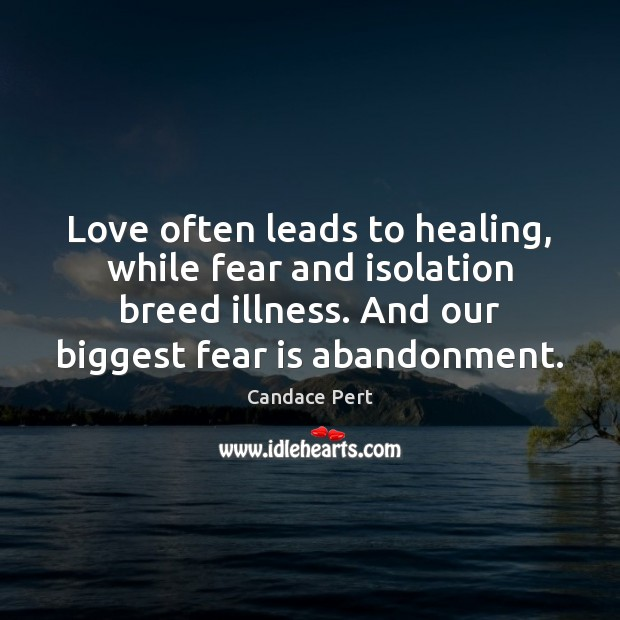 Image, Love often leads to healing, while fear and isolation breed illness. And