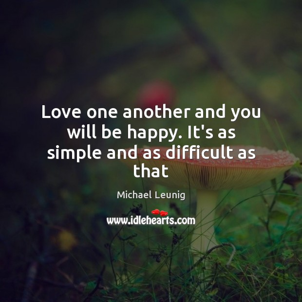Image, Love one another and you will be happy. It's as simple and as difficult as that