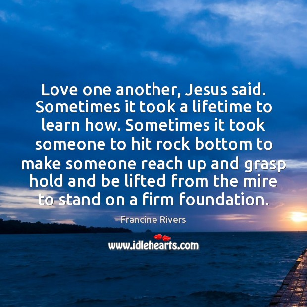 Love one another, Jesus said. Sometimes it took a lifetime to learn Image