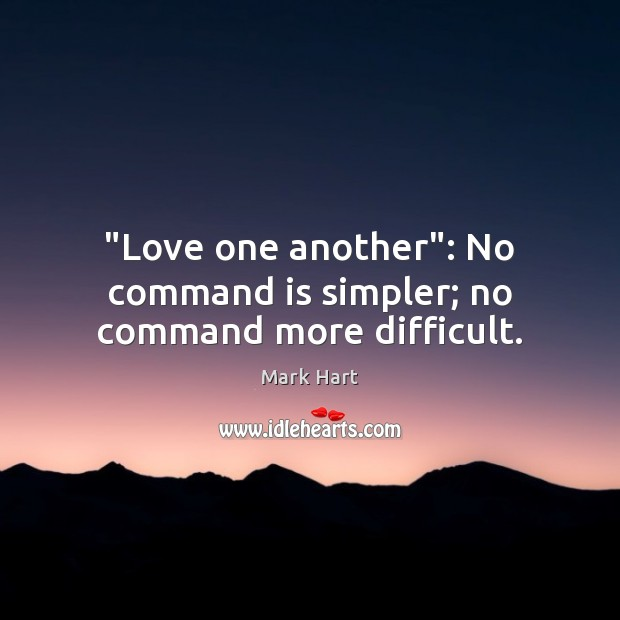 """""""Love one another"""": No command is simpler; no command more difficult. Image"""