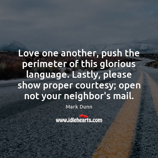 Love one another, push the perimeter of this glorious language. Lastly, please Image