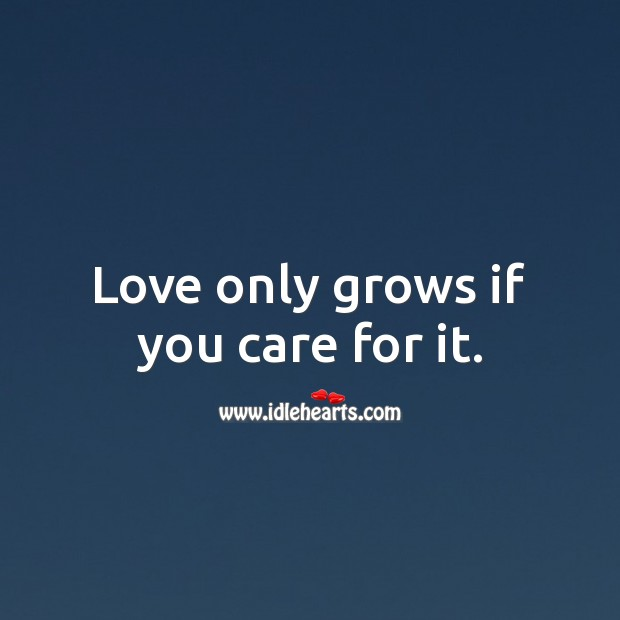 Love only grows if you care for it. Inspirational Love Quotes Image