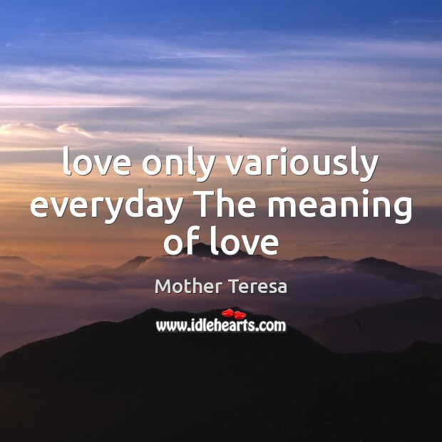 Image, Love only variously everyday The meaning of love