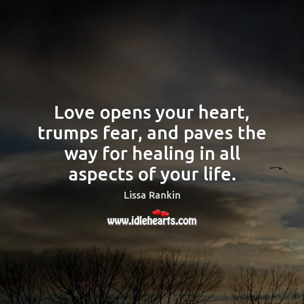 Love opens your heart, trumps fear, and paves the way for healing Image