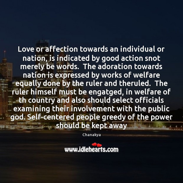 Love or affection towards an individual or nation, is indicated by good Chanakya Picture Quote