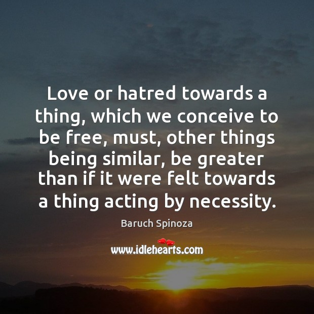 Image, Love or hatred towards a thing, which we conceive to be free,