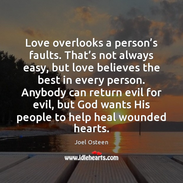 Love overlooks a person's faults. That's not always easy, but Joel Osteen Picture Quote