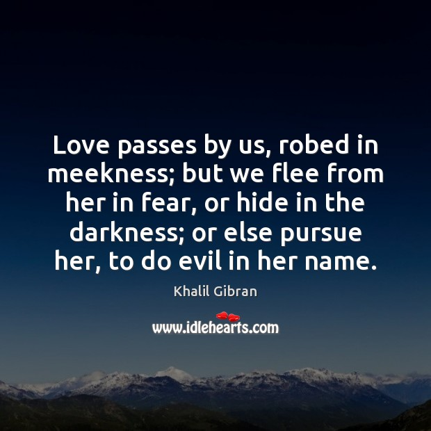 Love passes by us, robed in meekness; but we flee from her Image