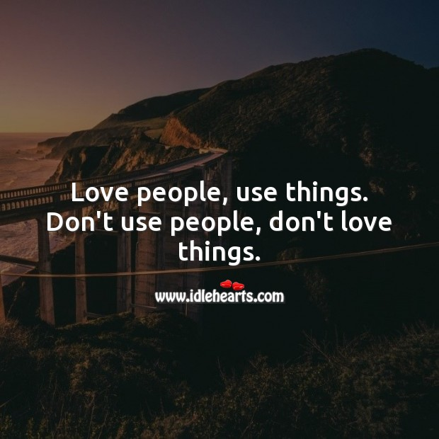 Love people, use things. Don't use people, don't love things. Romantic Messages Image