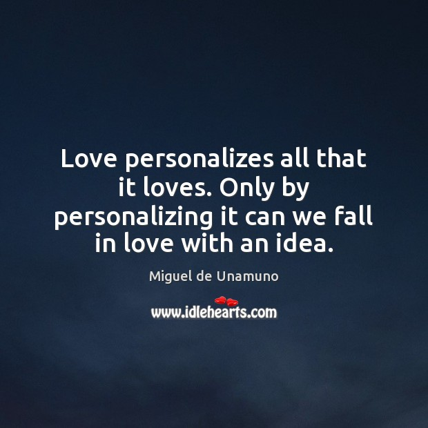 Love personalizes all that it loves. Only by personalizing it can we Image