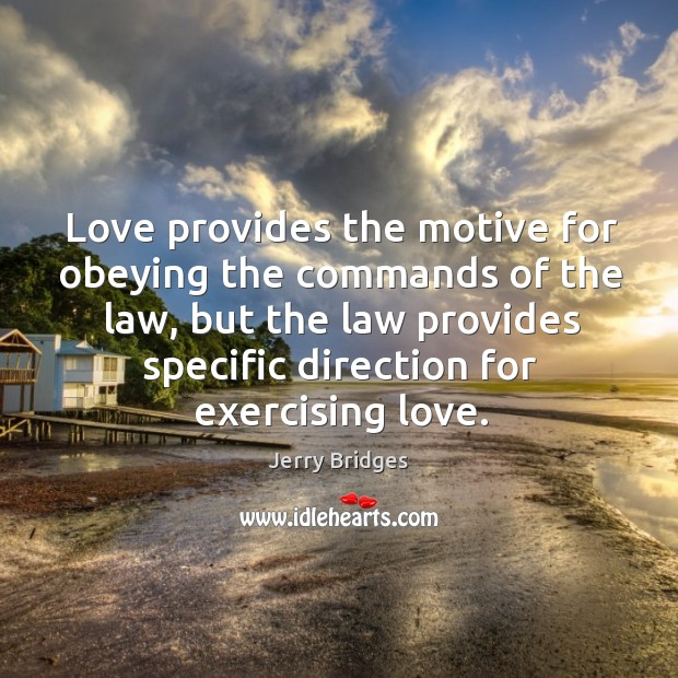 Love provides the motive for obeying the commands of the law, but Jerry Bridges Picture Quote