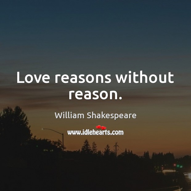 Love reasons without reason. Image