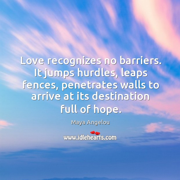 Image, Love recognizes no barriers. It jumps hurdles, leaps fences, penetrates walls to arrive at its destination full of hope.
