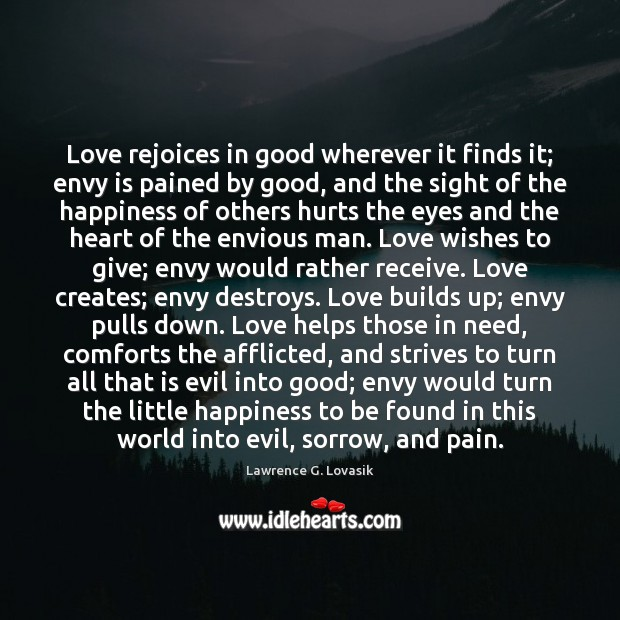 Love rejoices in good wherever it finds it; envy is pained by Envy Quotes Image