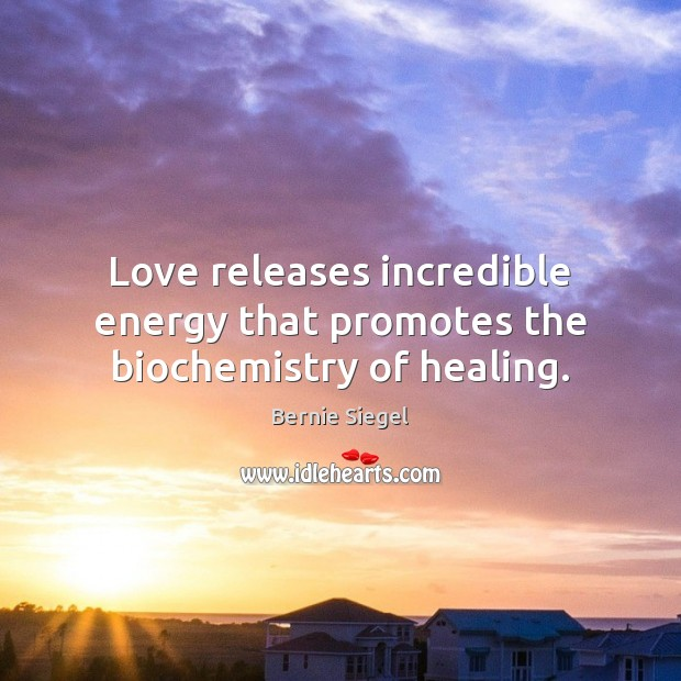 Image, Love releases incredible energy that promotes the biochemistry of healing.